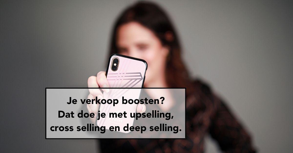 Blog, E-Volve, verkooptechnieken, cross selling, upselling, deepselling, verkoop boosten