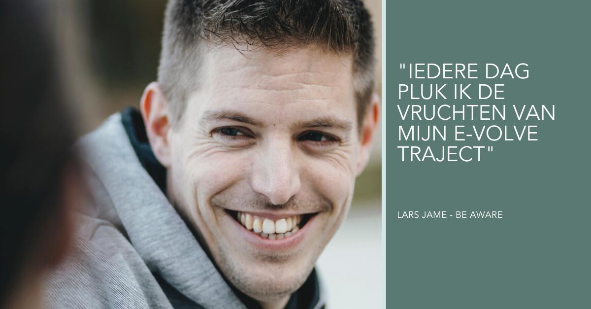 E-Volve Lars Jame Be Aware Hasselt Maaseik Success Story