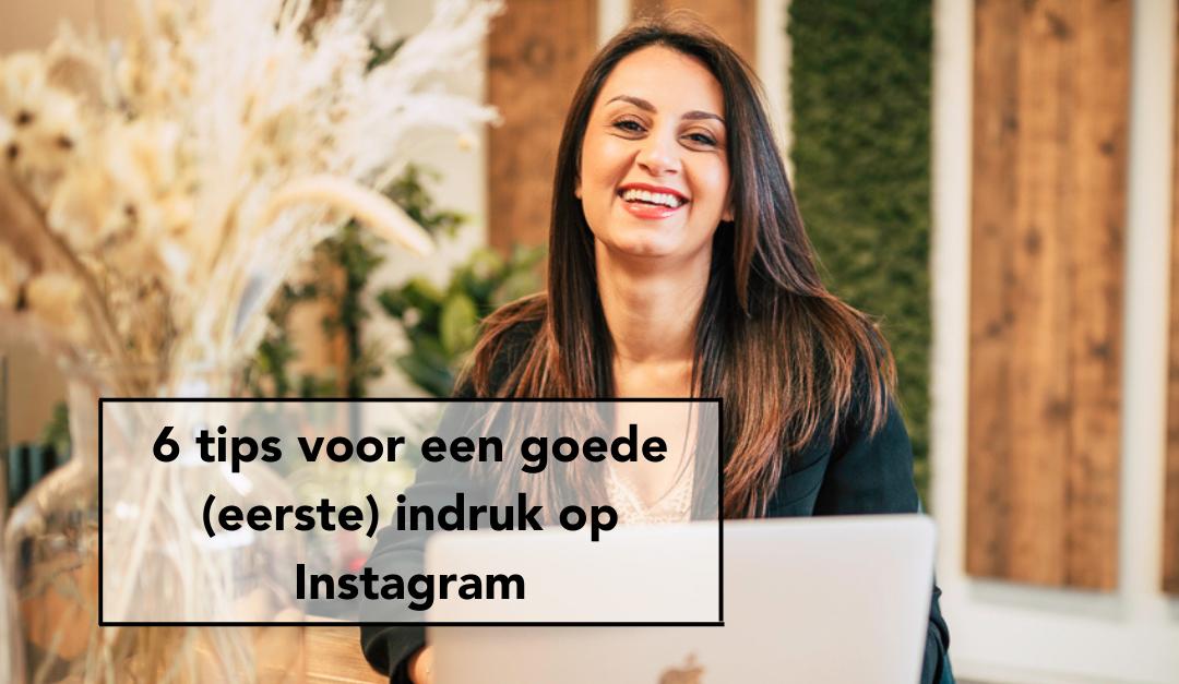 6 tips voor een goede (eerste) indruk op Instagram