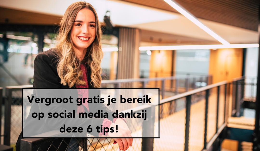 Vergroot gratis je bereik op social media dankzij deze 6 tips!